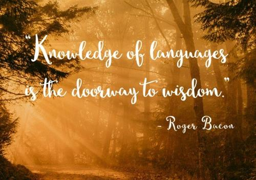 Knowledge of languages is the doorway to wisdom.